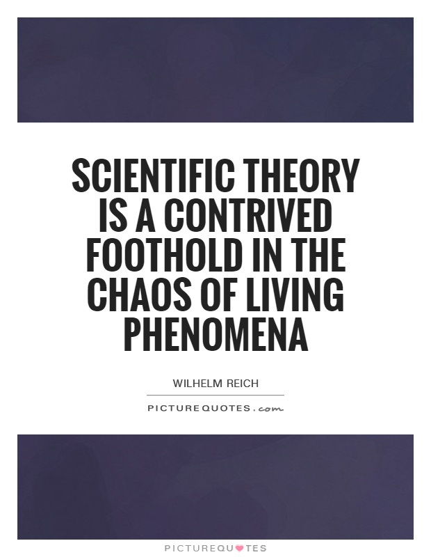 Scientific theory is a contrived foothold in the chaos of living phenomena Picture Quote #1