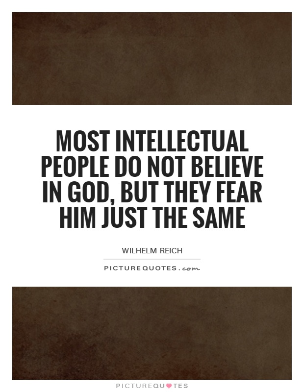 Most intellectual people do not believe in God, but they fear him just the same Picture Quote #1