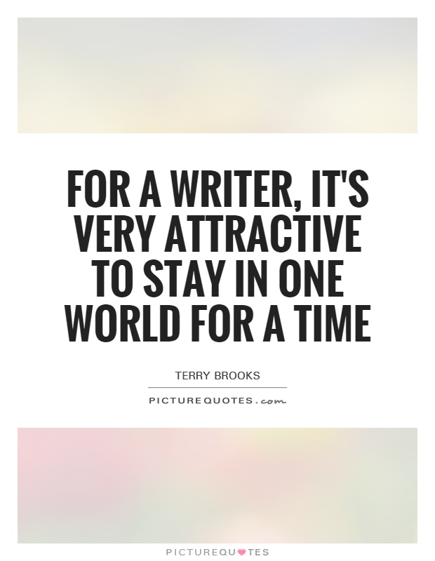For a writer, it's very attractive to stay in one world for a time Picture Quote #1