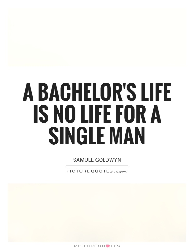 A bachelor's life is no life for a single man Picture Quote #1