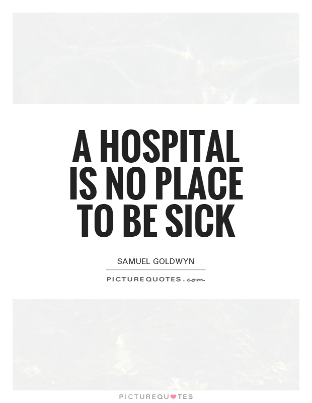 A Hospital is no place to be sick Picture Quote #1