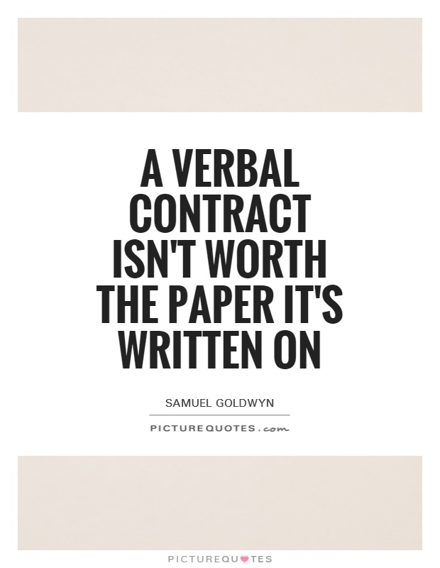 A verbal contract isn't worth the paper it's written on Picture Quote #1