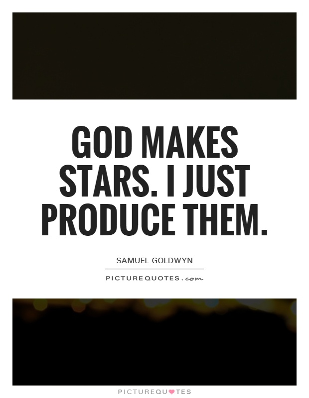 God makes stars. I just produce them Picture Quote #1