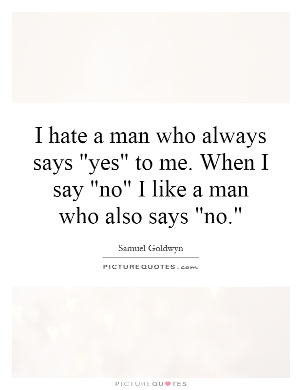 I hate a man who always says