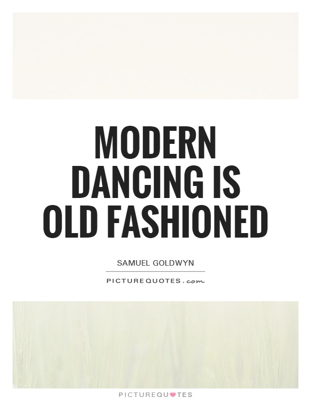 Modern dancing is old fashioned Picture Quote #1