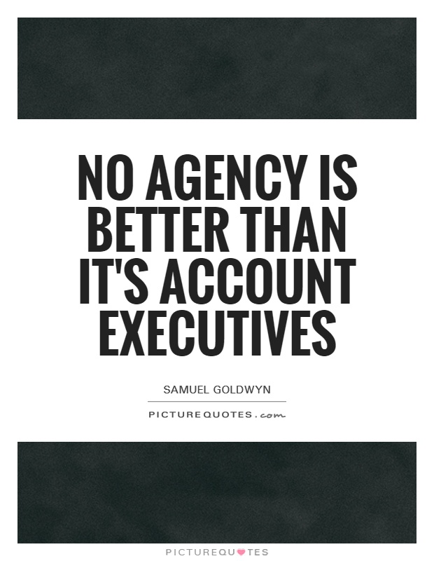 No agency is better than it's account executives Picture Quote #1