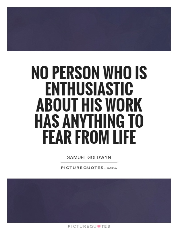 No person who is enthusiastic about his work has anything to fear from life Picture Quote #1