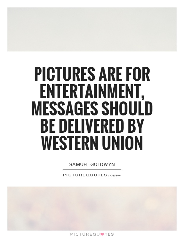 Pictures are for entertainment, messages should be delivered by Western Union Picture Quote #1
