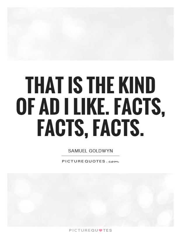 That is the kind of ad I like. Facts, facts, facts Picture Quote #1