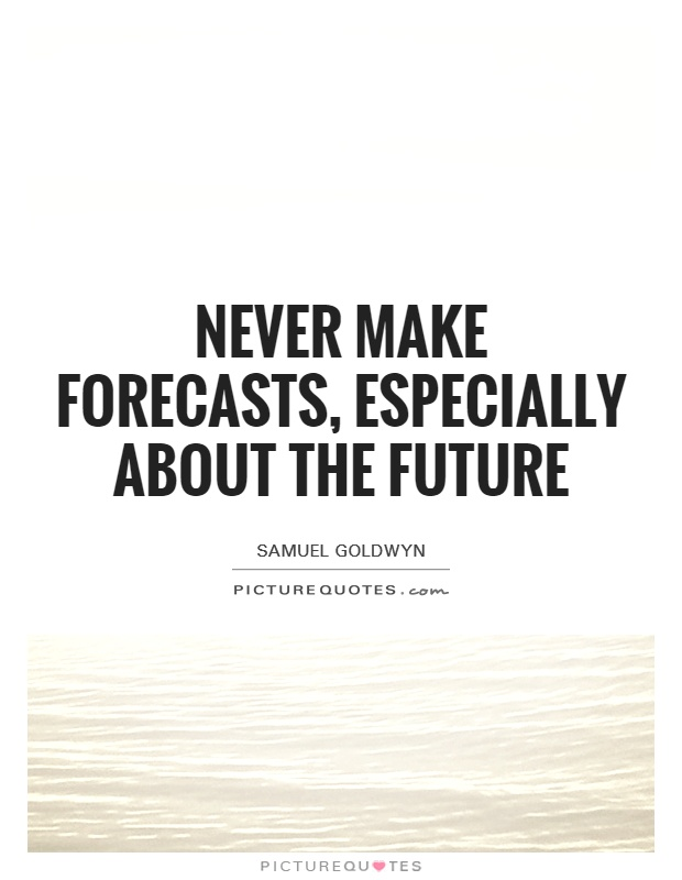 Never make forecasts, especially about the future Picture Quote #1