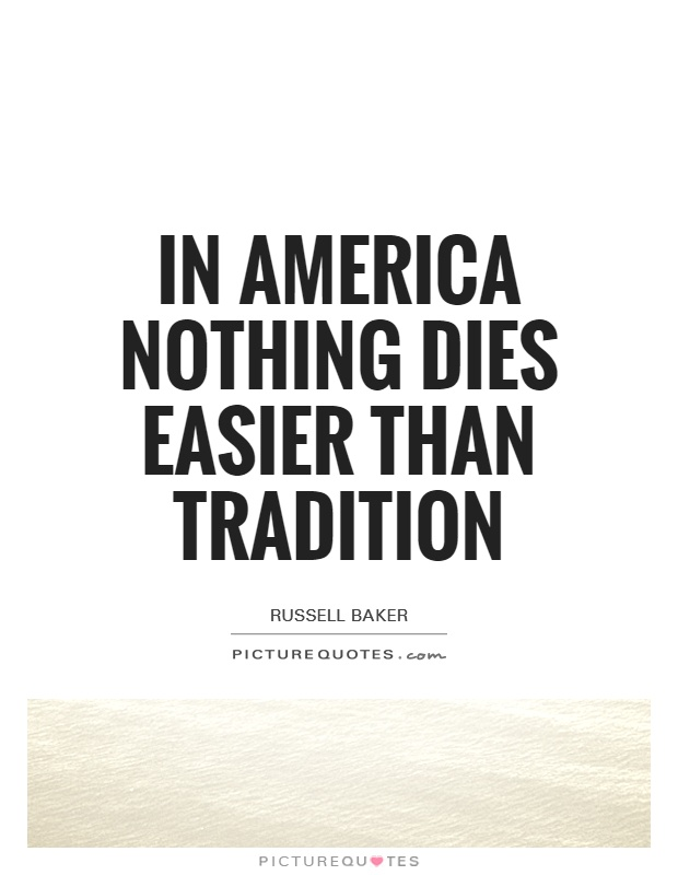 In America nothing dies easier than tradition Picture Quote #1