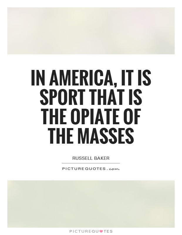 In America, it is sport that is the opiate of the masses Picture Quote #1
