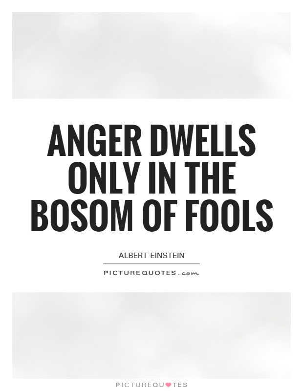 Anger dwells only in the bosom of fools Picture Quote #1