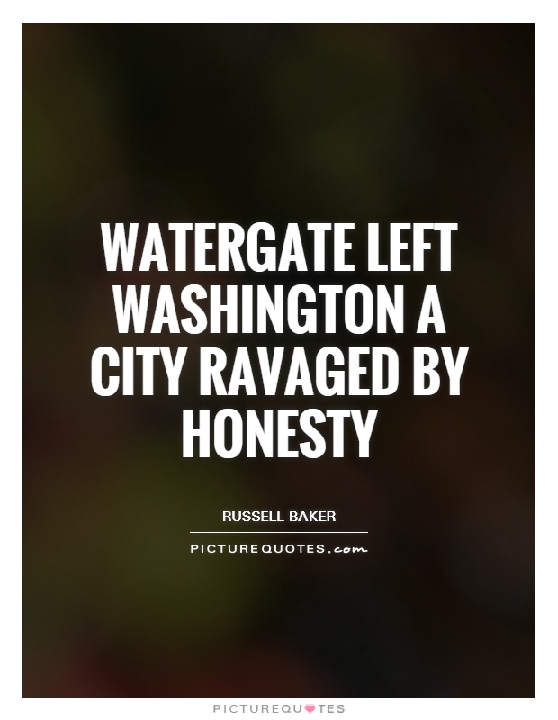 Watergate left Washington a city ravaged by honesty Picture Quote #1