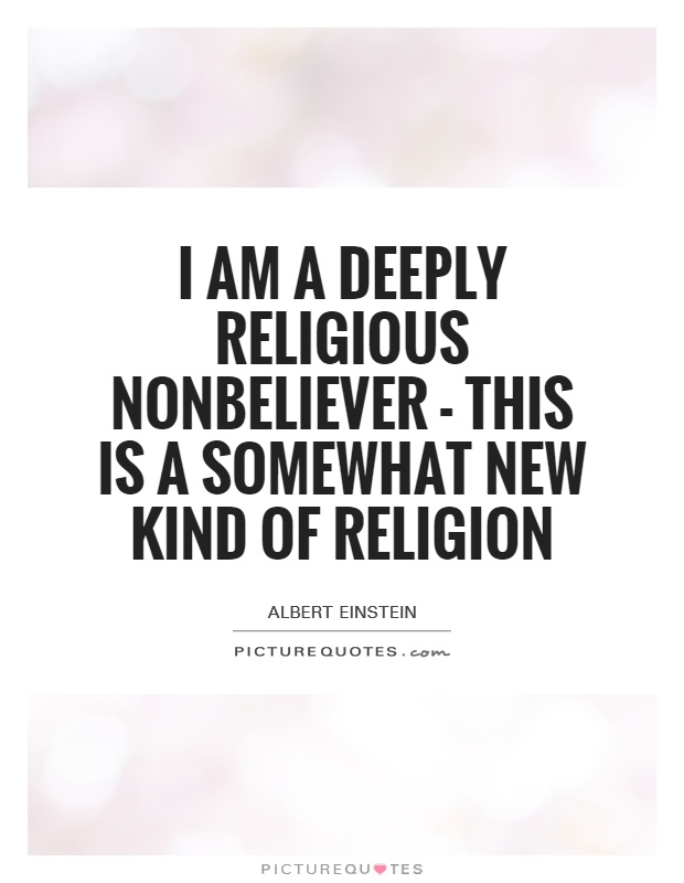 I am a deeply religious nonbeliever - this is a somewhat new kind of religion Picture Quote #1