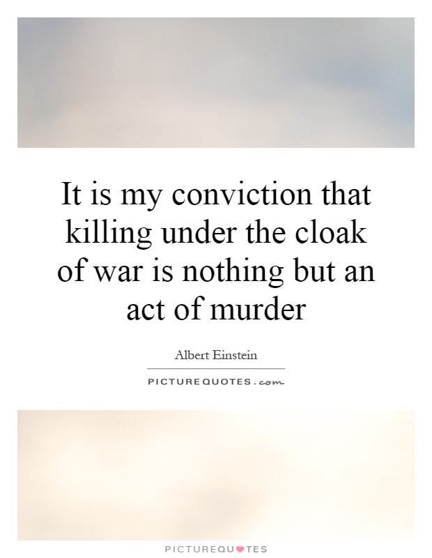 It is my conviction that killing under the cloak of war is nothing but an act of murder Picture Quote #1