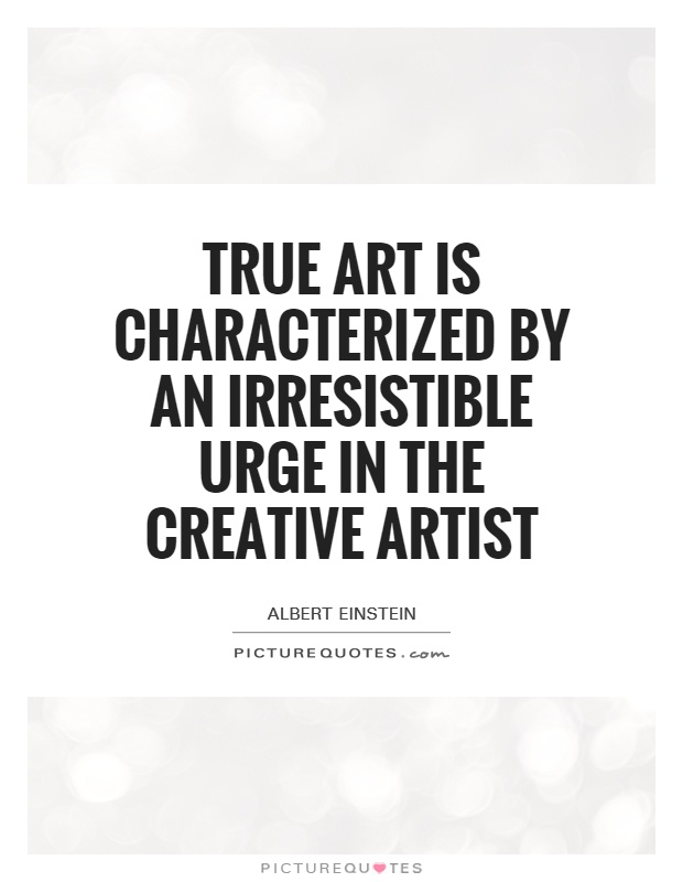 True art is characterized by an irresistible urge in the creative artist Picture Quote #1