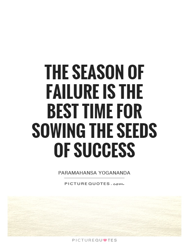 The season of failure is the best time for sowing the seeds of success Picture Quote #1