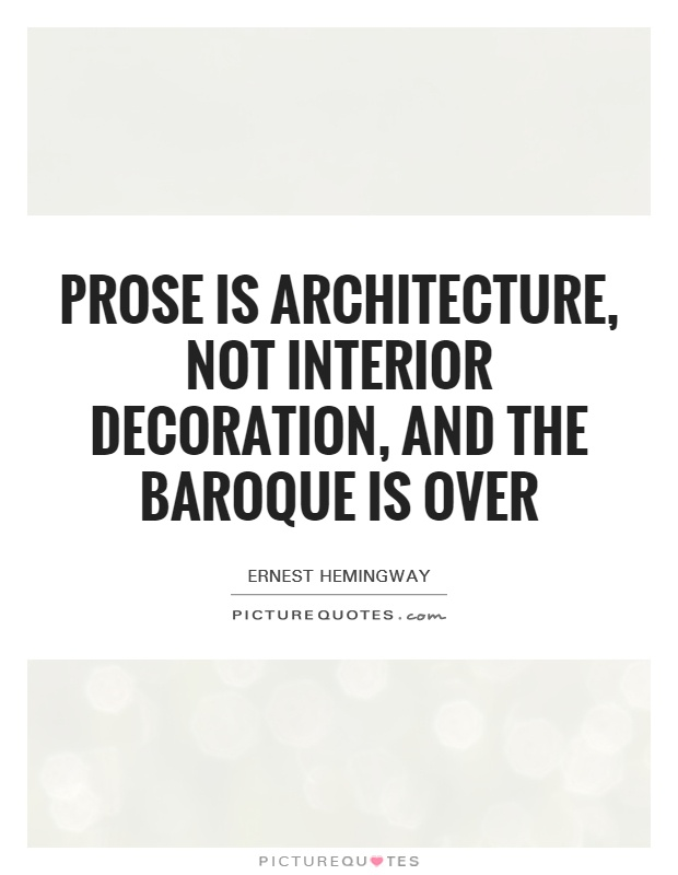 Prose is architecture, not interior decoration, and the Baroque is over Picture Quote #1