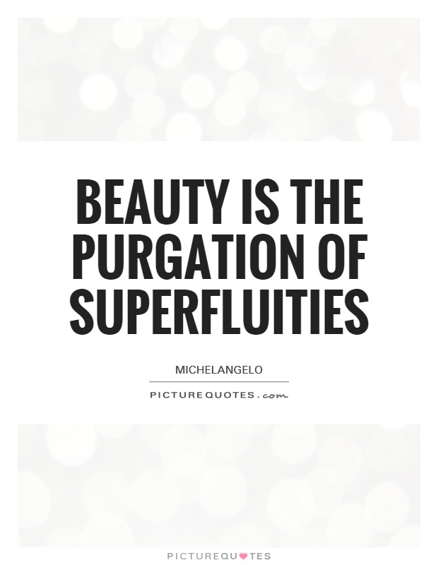Beauty is the purgation of superfluities Picture Quote #1