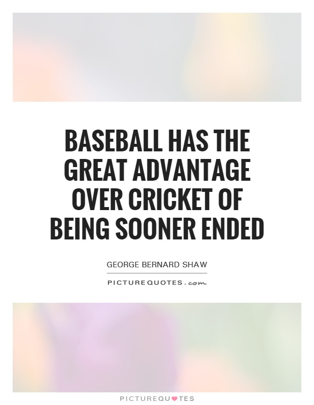 Baseball has the great advantage over cricket of being sooner ended Picture Quote #1