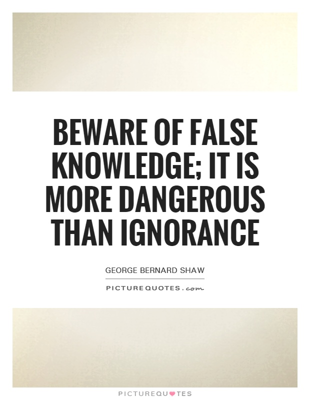Beware of false knowledge; it is more dangerous than ignorance Picture Quote #1