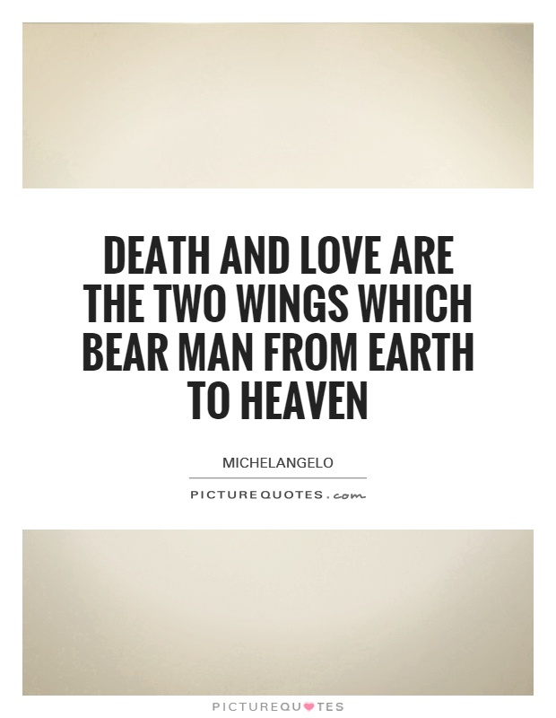 Death and love are the two wings which bear man from Earth to heaven Picture Quote #1