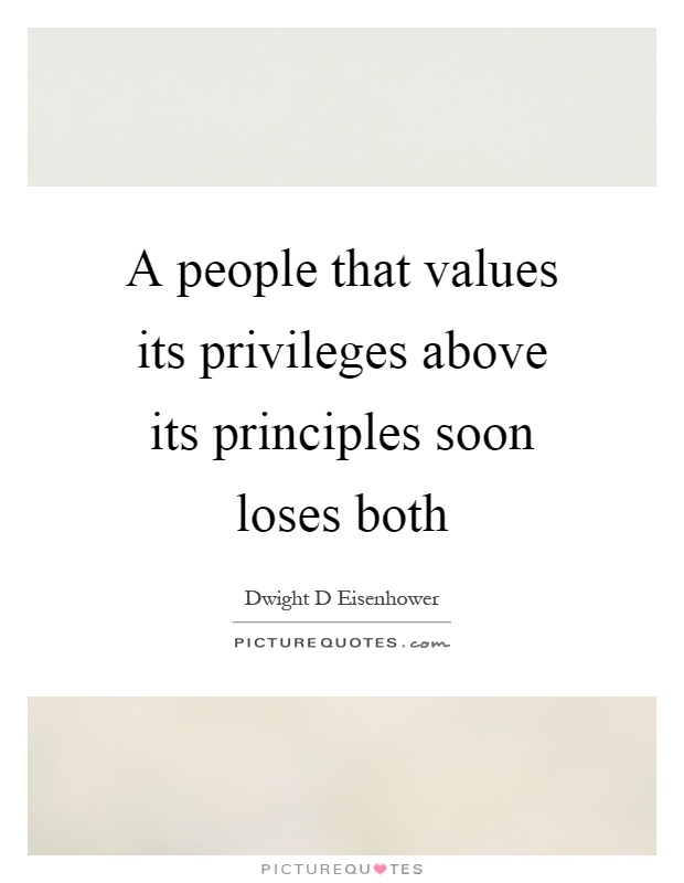 A people that values its privileges above its principles soon loses both Picture Quote #1