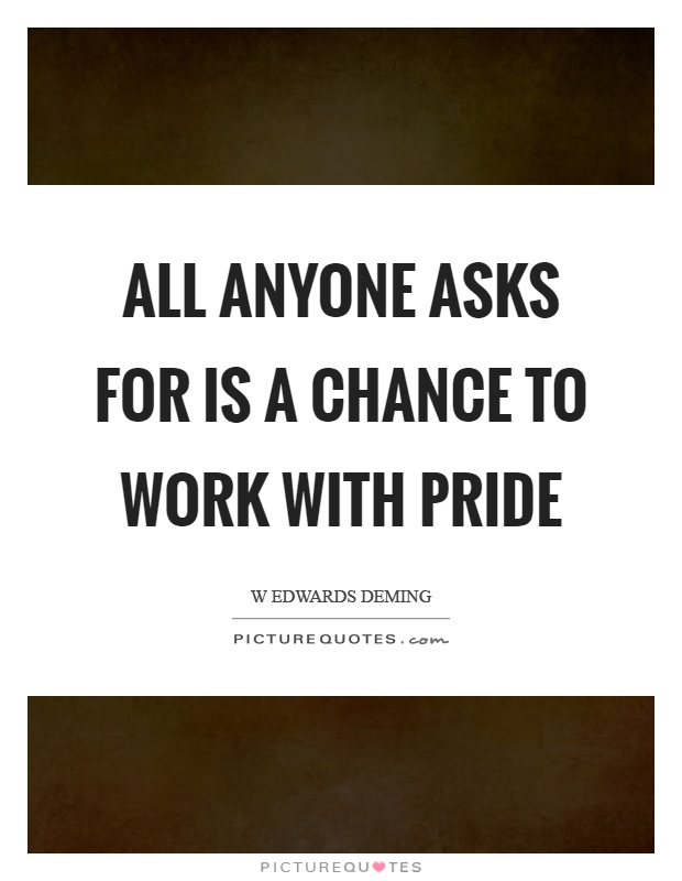 All anyone asks for is a chance to work with pride Picture Quote #1