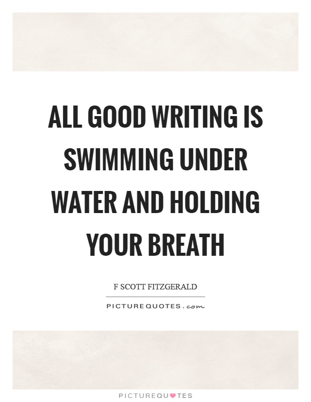 All good writing is swimming under water and holding your breath Picture Quote #1