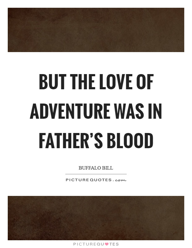 But the love of adventure was in father's blood Picture Quote #1
