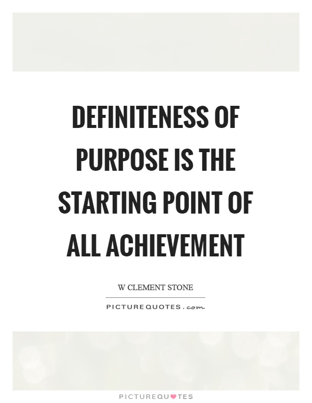 Definiteness of purpose is the starting point of all achievement Picture Quote #1