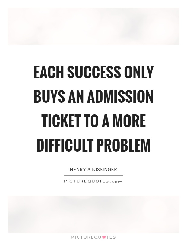 Each success only buys an admission ticket to a more difficult problem Picture Quote #1