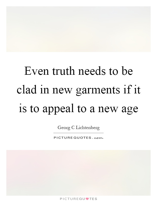 Even truth needs to be clad in new garments if it is to appeal to a new age Picture Quote #1