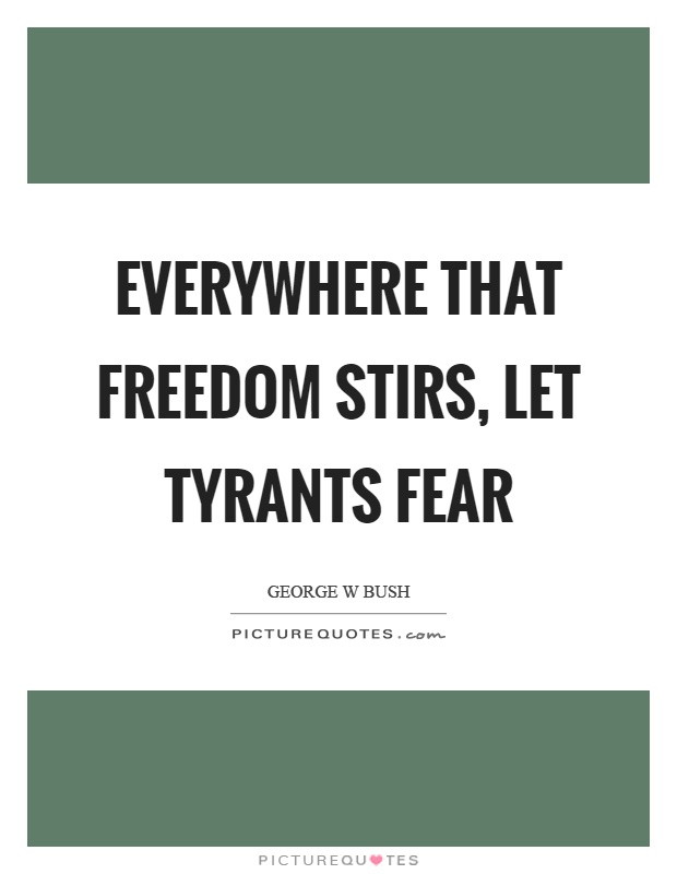 Everywhere that freedom stirs, let tyrants fear Picture Quote #1