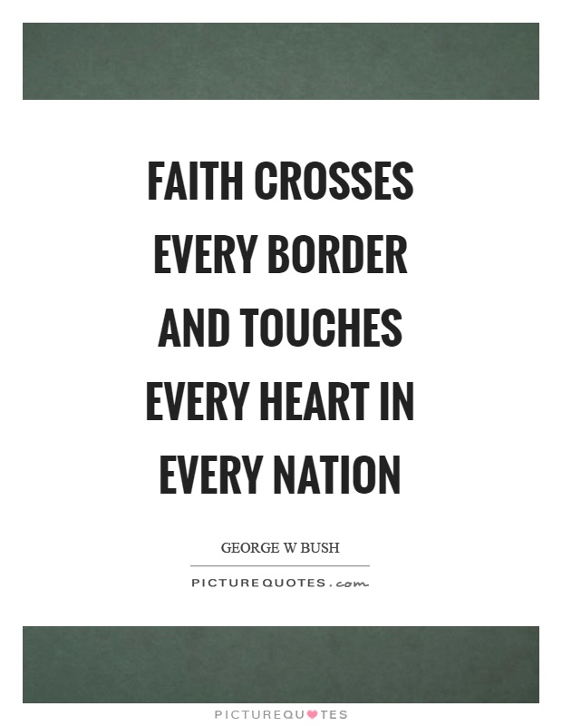 Faith crosses every border and touches every heart in every nation Picture Quote #1