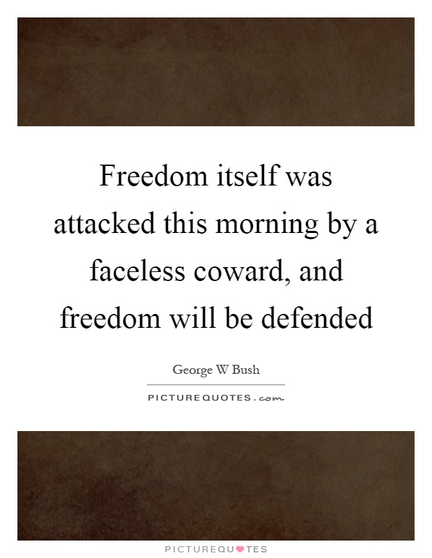 Freedom itself was attacked this morning by a faceless coward, and freedom will be defended Picture Quote #1