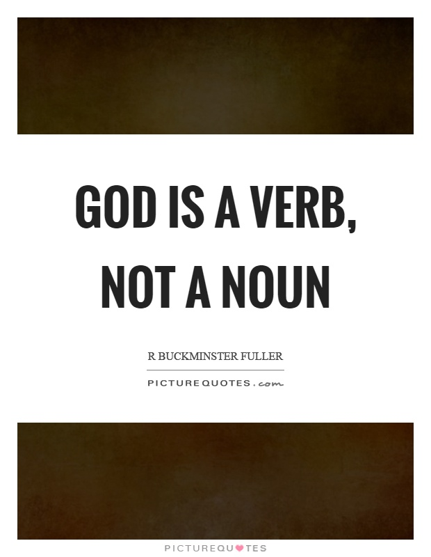 God is a verb, not a noun Picture Quote #1