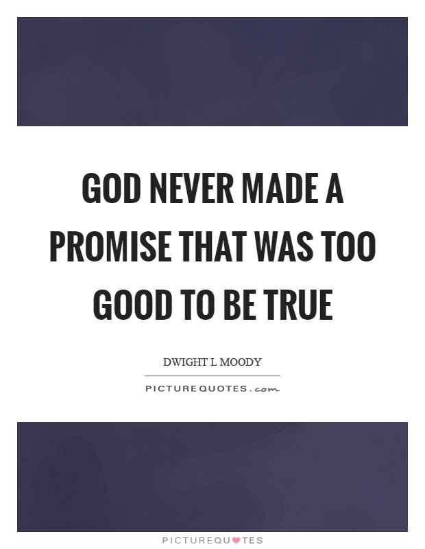 God never made a promise that was too good to be true Picture Quote #1