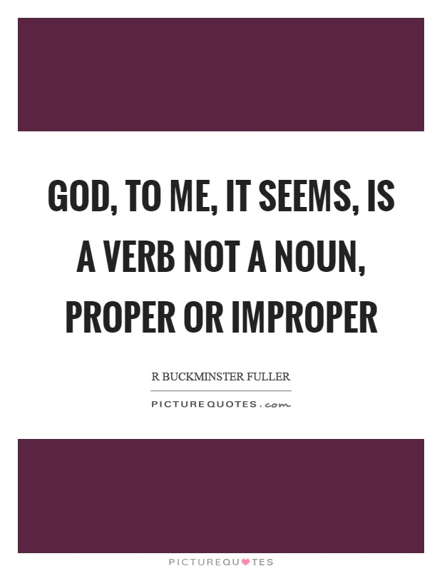 God, to me, it seems, is a verb not a noun, proper or improper Picture Quote #1
