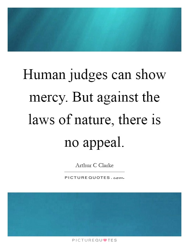 Human judges can show mercy. But against the laws of nature, there is no appeal Picture Quote #1