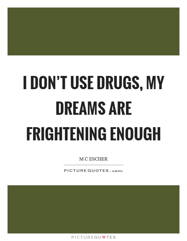 I don't use drugs, my dreams are frightening enough Picture Quote #1