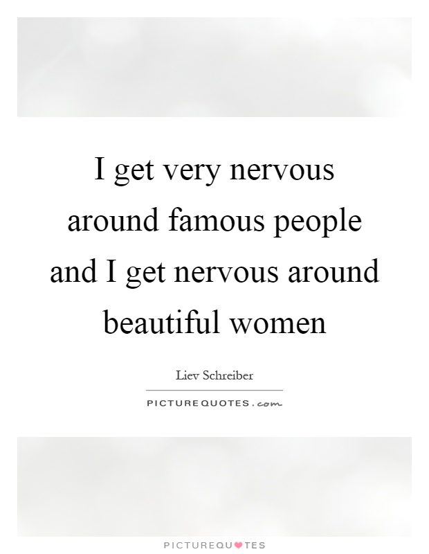 I get very nervous around famous people and I get nervous around beautiful women Picture Quote #1