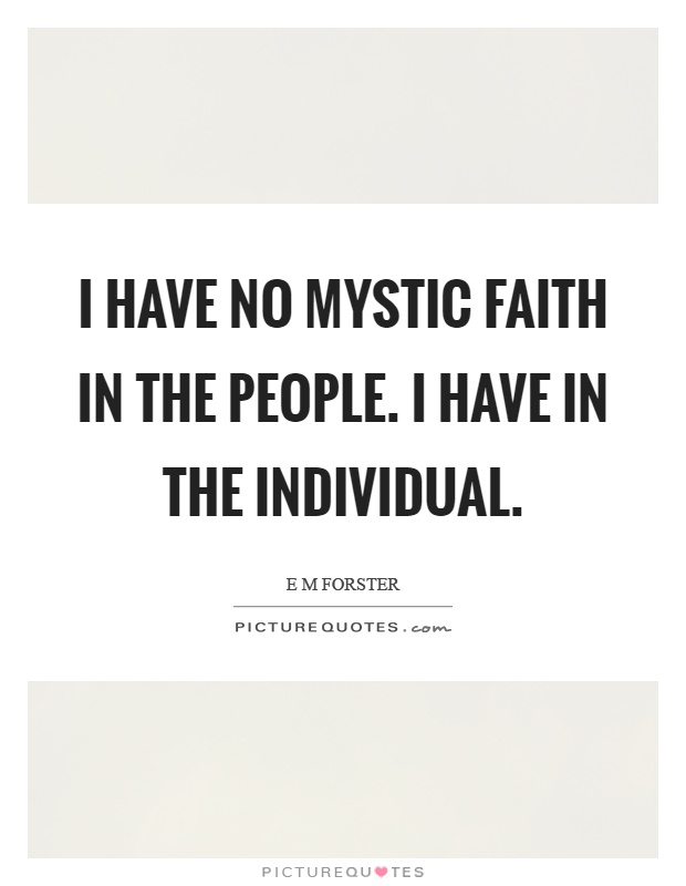 I have no mystic faith in the people. I have in the individual Picture Quote #1