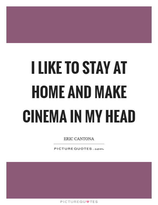 I like to stay at home and make cinema in my head Picture Quote #1
