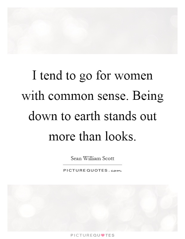 I tend to go for women with common sense. Being down to ...