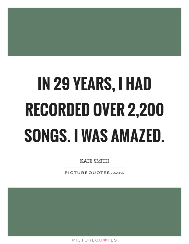In 29 years, I had recorded over 2,200 songs. I was amazed Picture Quote #1