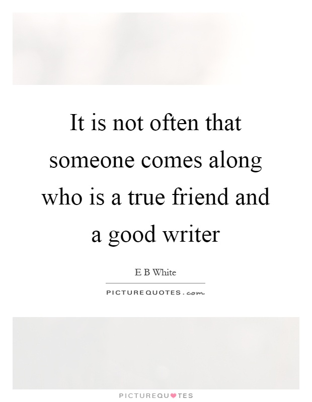 It is not often that someone comes along who is a true friend and a good writer Picture Quote #1