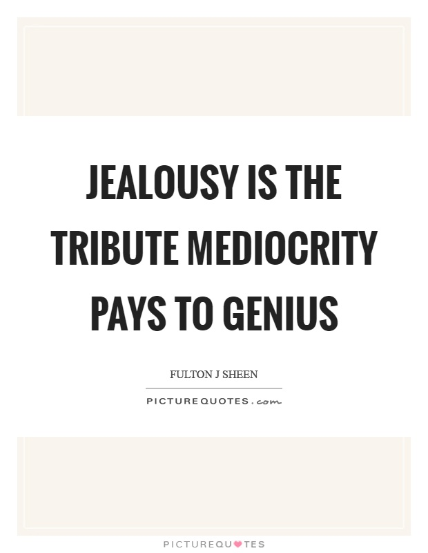Jealousy is the tribute mediocrity pays to genius Picture Quote #1