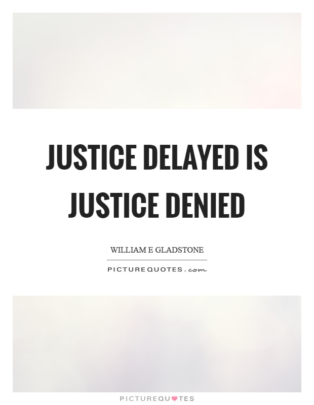 justice delayed is justice denied school essay Self introduction essay for graduate school campbell and bailyn analysis essay how to write a conclusion to an essay colors denied delayed justice css justice is.
